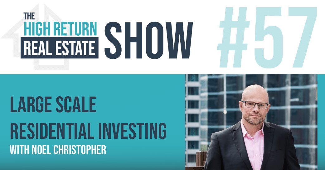 Episode #57 – Large Scale Residential Investing With Noel Christopher