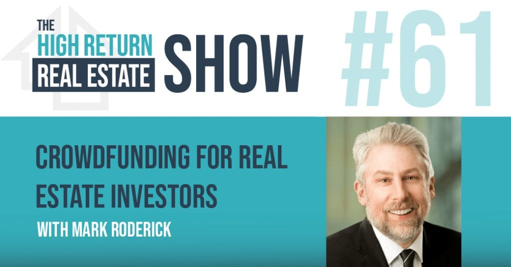 Episode #61 - Crowdfunding For Real Estate Investors With Mark Roderick