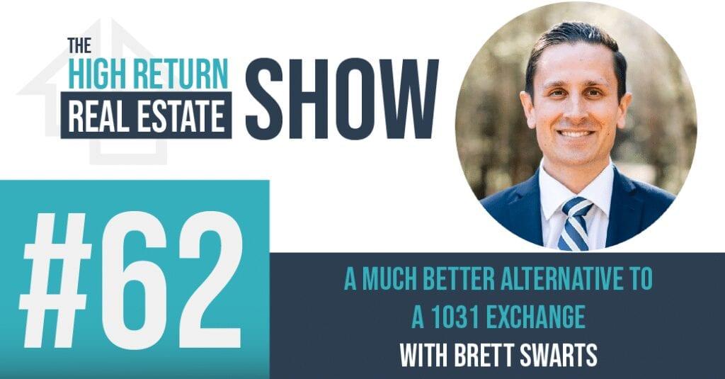 Episode #62 - A Much Better Alternative To A 1031 Exchange With Brett Swarts