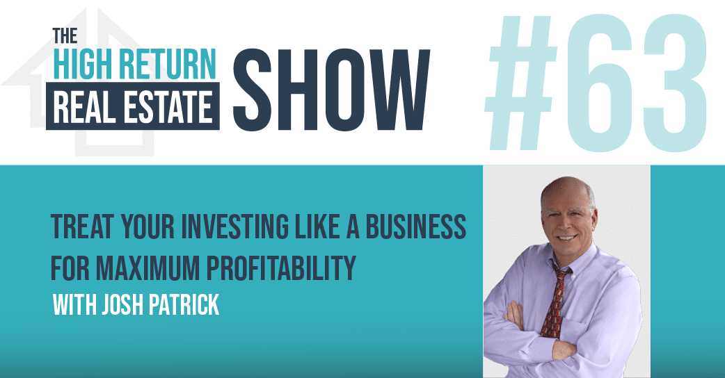 Episode #63 – Treat Your Investing Like A Business For Maximum Profitability With Josh Patrick