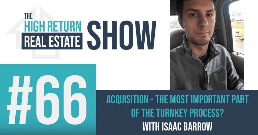 Episode #66 Acquisition - The Most Important Part Of The Turnkey Process? With Isaac Barrows
