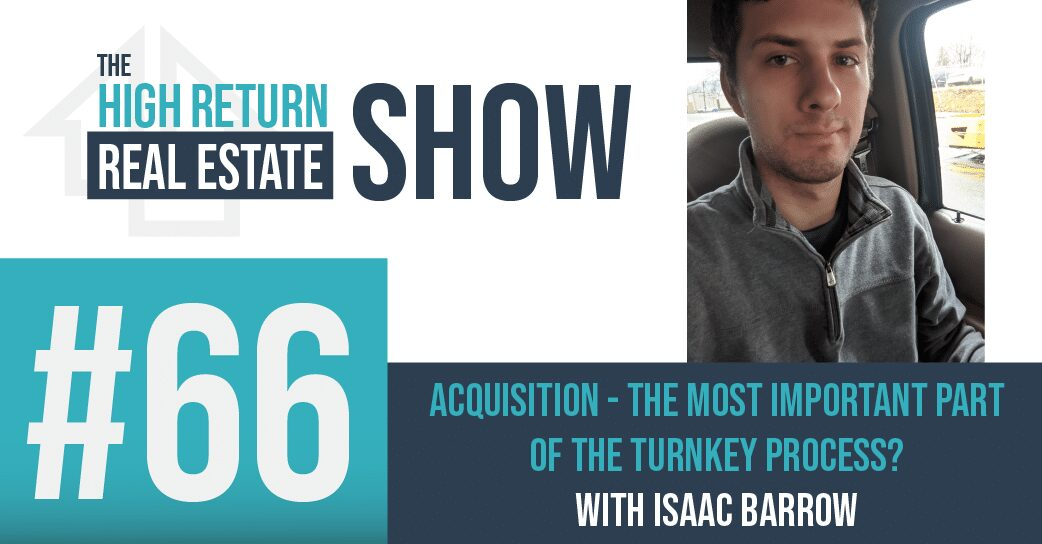 Episode #66 – Acquisition – The Most Important Part Of The Turnkey Process? With Isaac Barrows