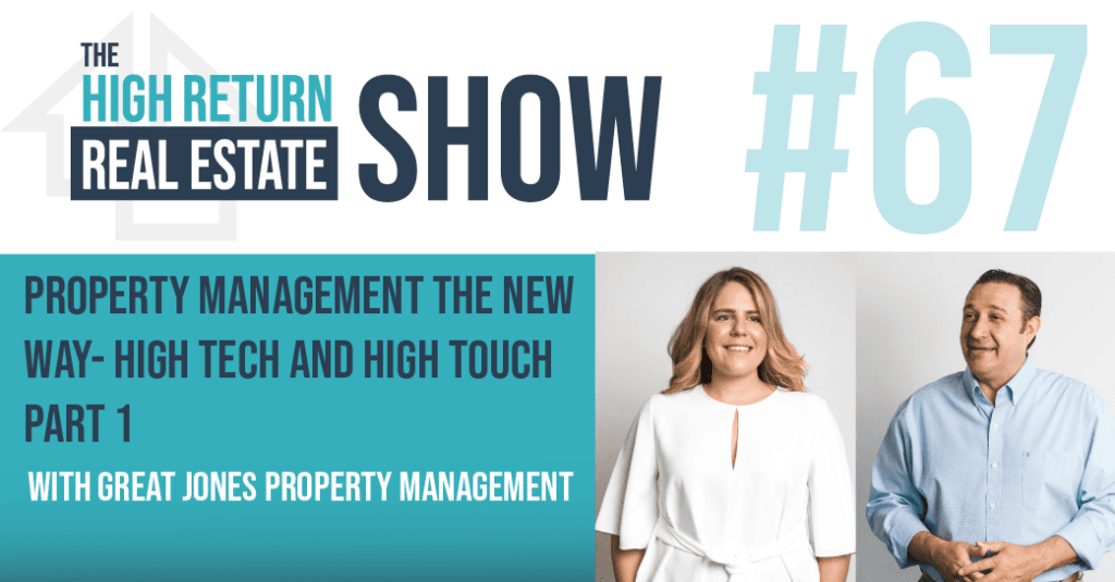 Episode #67 - Property Management The NEW Way - High Tech AND High Touch - Part 1