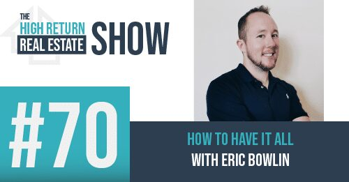 Episode #70 – How To Have It All! With Eric Bowlin