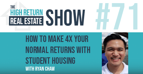 Episode 71 - How To Make 4X Your Normal Returns With Student Housing With Ryan Chaw