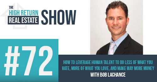 Episode #72 – How To Leverage Human Talent To Do Less Of What You Hate, More Of What You Love, And Make WAY More Money With Bob Lachance