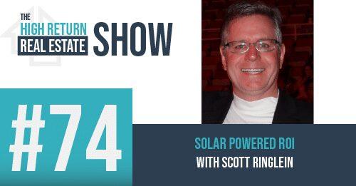 Episode #74 – Solar Powered ROI With Scott Ringlein