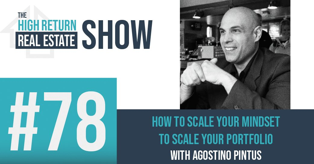Episode #78 – How To Scale Your Mindset To Scale Your Portfolio With Agostino Pintus