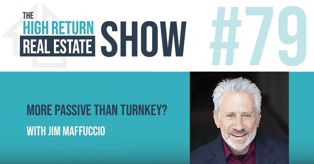 Episode #79 – More Passive Than Turnkey? With Jim Maffuccio