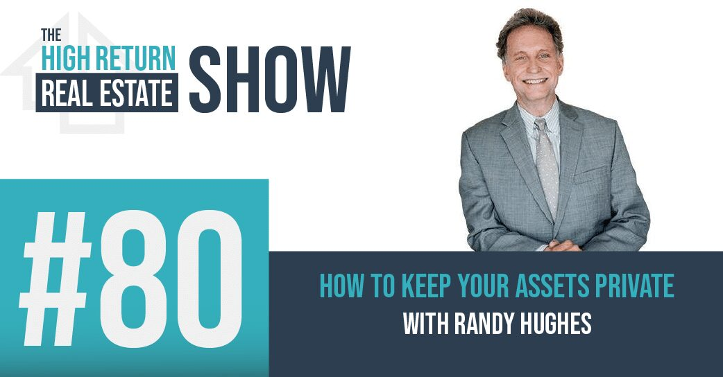 Episode #80 – How To Keep Your Assets Private With Randy Hughes